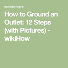 How to Ground an Outlet: 12 Steps (with Pictures) - wikiHow