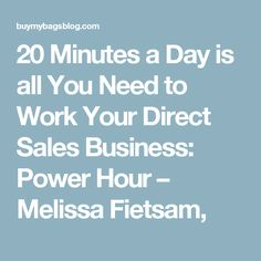 20 Minutes a Day is all You Need to Work Your Direct Sales Business: Power Hour – Melissa Fietsam,