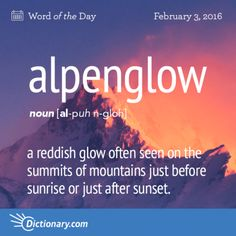 Alpenglow definition, a reddish glow often seen on the summits of mountains just before sunrise or just after sunset. Unusual Words, Weird Words, Rare Words, Unique Words, Powerful Words, Cool Words, Words To Use, New Words, Tumblr P