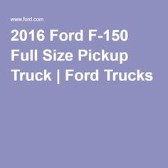 2016 Ford F-150 Full Size Pickup Truck | Ford Trucks