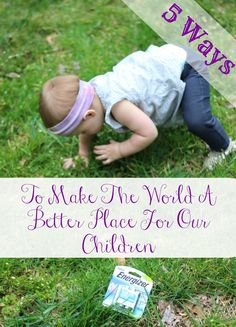 5 Ways To Make The World A Better Place For Our Children #BringingInnovation #Ad