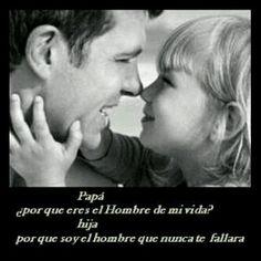 Papa! Pq eres el hombre de mi vida?  Hija! Pq soy el hombre q nunca te fallará.