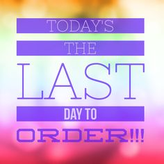 Last day to order!