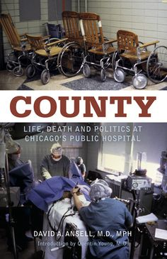 COUNTY: Life, Death and Politics at Chicago's Public Hospital