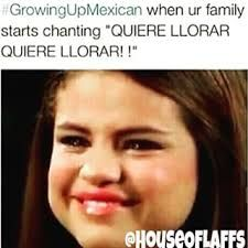 #growingupmexican you better fucking wipe them tears!