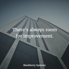 There's always room for improvement.   Blackberry Systems