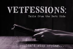 Vetfessions: I ugly cried in front of a client