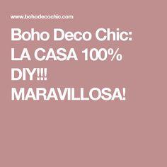 Boho Deco Chic: LA CASA 100% DIY!!! MARAVILLOSA!