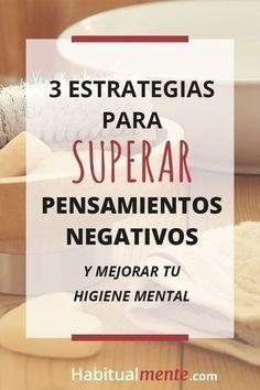 3 estrategias para superar pensamientos negativos y mejorar tu higiene mental