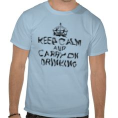 Funny keep calm and carry on drinking T-shirts. #funny #beer #alcohol #keep calm and carry on #humour