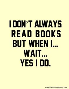 I don't always read books but when I...Wait...Yes, I do.