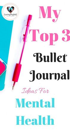 my top 3 bullet journal ideas for mental health. Ideas include: self-care, self-love, goals, and mood tracker. Bullet journal inspiration and ideas. #selfcare #bulletjournal #ideas #journal lovingthyself.net #selflove