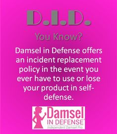 Damsel in Defense - Lifetime Warranty on Products and incident replacement policy for use or loss during self-defense.