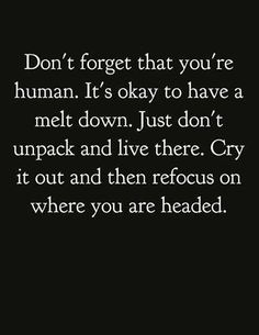 Have a melt down..& move on..