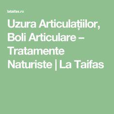 Uzura Articulațiilor, Boli Articulare – Tratamente Naturiste | La Taifas Alter, Math, Math Resources, Mathematics