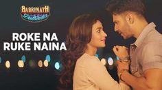 ROKE NA RUKE NAINA Lyrics by Badrinath Ki Dulhania