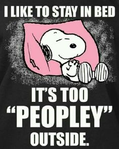 Snoopy likes to stay in bed. It's too peopley outside. Snoopy And Charlie, Snoopy Love, Snoopy And Woodstock, Snoopy Friday, Peanuts Quotes, Snoopy Quotes, Me Quotes, Funny Quotes, Beau Message