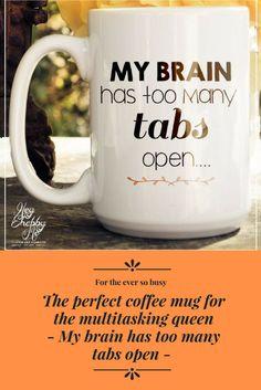 My Brain Has Too Many Tabs Open, 15 oz Coffee Mug, Ceramic Mug, Quote Mug, unique coffee mug gift, Coffee Lover #ad #affiliate