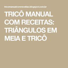 TRICÔ MANUAL COM RECEITAS: TRIÂNGULOS EM MEIA E TRICÔ