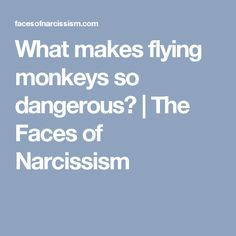 What makes flying monkeys so dangerous? | The Faces of Narcissism