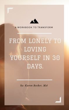 From lonely to loving yourself in 30 days, don't wait for the new year to start your resolution.  The next 30 days will go by anyway.  Found on www.karenbeckerlifecoach.com