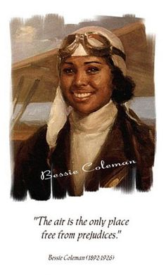 Bessie Coleman, the daughter of a poor, southern, African American family, became one of the most famous women and African Americans in aviation history.  She was the first woman to earn a pilots license.