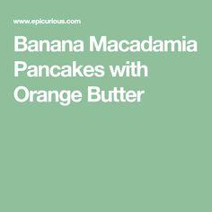 Banana Macadamia Pancakes with Orange Butter
