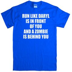 Run Like Daryl is in Front of You and a Zombie is by RyottDesigns
