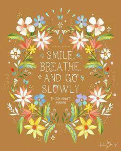 Smile, breathe, and go slowly.