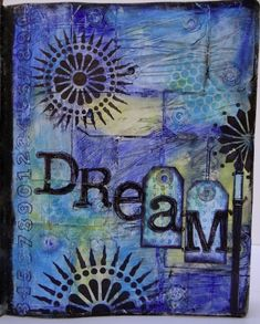 Dream - art journal with embossed and embedded texture - Marjie Kemper http://www.SeedingAbundance.com http://www.marjanb.myShaklee.com