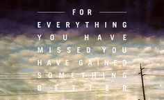 For everything that I have missed, I am thankful for. I love where I am now.