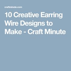 10 Creative Earring Wire Designs to Make - Craft Minute