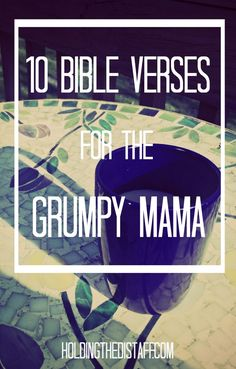 10 Bible Verses For The Grumpy Mama: Scriptures that are especially helpful for…