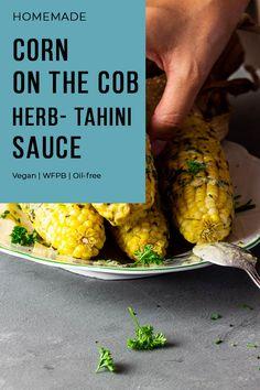 Vegan Corn on the Cob with Parsley- Chive-Tahini - Ve Eat Cook Bake Vegan Bbq Recipes, Quick Vegan Meals, Healthy Grilling Recipes, Vegan Dinners, Whole Food Recipes, Vegan Appetizers, Vegan Snacks, Vegan Food, Vegan Vegetarian