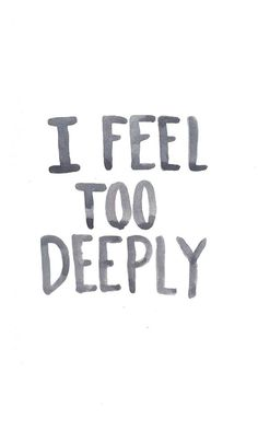 I used to always hate this about myself... The one thing I wished I could change... But, alas, I've come to embrace it, as well as knowing that others may not ever come close to understanding how deep my feelings run. Their loss... #Introvert #INFJ