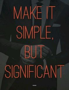 Make it simple, but significant #content #life #quote