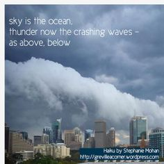 sky is the ocean, thunder now the crashing waves - as above, below Haiku by Stephanie Mohan - March 1, 2015