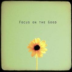 Always focus on the good http://thecuriousgemini.wordpress.com/2014/06/14/always-focus-on-the-good/