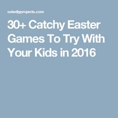 30+ Catchy Easter Games To Try With Your Kids in 2016