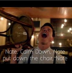Nate. Nate, this isn't extreme musical chairs, Nate. Put the chair down, Nate. Nate. Nate. Nate....NATE!!!