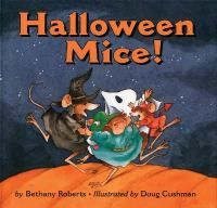 """""""Halloween Mice!"""" by  Bethany Roberts -- Mice whirling and skipping on Halloween night are threatened by an approaching cat, until they come up with a scary trick to defend themselves."""