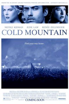 Cold Mountain  the book is unbelievable. My favorite movie