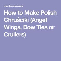 How to Make Polish Chruściki (Angel Wings, Bow Ties or Crullers)