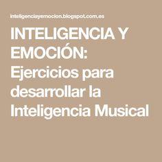 INTELIGENCIA Y EMOCIÓN: Ejercicios para desarrollar la Inteligencia Musical