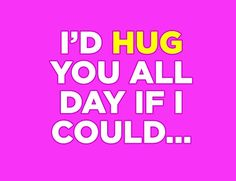 Hug All Day Love Quotes for Her
