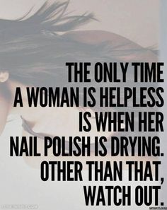 the only time a woman is helpless quotes quote girly quotes quotes and sayings image quotes -- TRUTH (ish) lol Life Quotes Love, Girly Quotes, Motivational Quotes For Life, Woman Quotes, Great Quotes, Quotes To Live By, Inspirational Quotes, Nail Quotes, Quotes Quotes