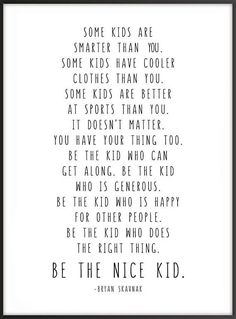 Jobs From Home Discover Be The Nice Kid Bryan Skavnak Quote Wall Print Children Kids Room Decor Classroom Decor Black or Rainbow Quotes For Kids, Great Quotes, Quotes To Live By, Life Quotes, Inspirational Quotes, Quotes About Kids, Raising Kids Quotes, Happy Kids Quotes, Kids Growing Up Quotes
