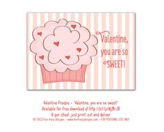 """Free Valentine Printable - """"Valentine, you are so sweet!"""" - 8 per sheet (download > print > cut > deliver!)  http://freepdfhosting.com/f6d6ed8029.pdf #cupcake #girl #school"""
