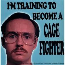 """""""Napoleon, don't be jealous that I've been chatting online with babes all day. Besides, we both know that I'm training to be a cage fighter.""""  ~Aaron Ruell as Kip, """"Napolean Dynamite"""" (2004)"""