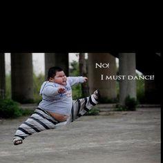 Dance, something he must do
